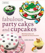 Fabulous Party Cakes and Cupcakes : 21 Matching Cakes and Cupcakes for Every Occasion - Carol Deacon