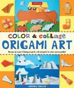 Color and Collage Origami Art Kit : Dozens of paper-folding projects with playsets to colour and assemble! - Andrew Dewar