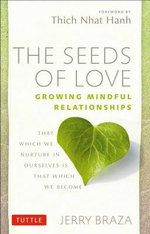 The Seeds of Love : Growing Mindful Relationships - That which we nuture in ourselves is that which we become - Jerry Braza
