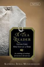 A Tea Reader : Living Life One Cup at a Time - Katrina Avila Munichiello