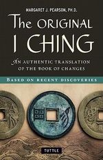 Original I Ching : An Authentic Translation of the Book of Changes - Margaret J. Pearson
