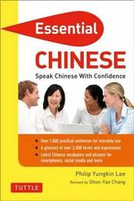 Essential Chinese : Speak Chinese with Confidence! - Philip Yungkin Lee