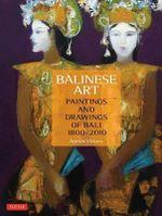 Balinese Art : Paintings and Drawings of Bali 1800 - 2010 - Adrian Vickers