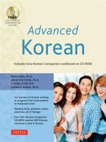 Advanced Korean : Includes CD-ROM with Audio Recordings and a Complete Sino-Korean Textbook and Workbook - Ross King