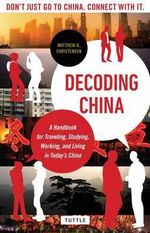 Decoding China : A Handbook for Traveling, Studying, and Working in Today's China - Matthew B. Christensen