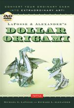 Lafosse and Alexander's Dollar Origami : Convert Your Ordinary Cash into Extraordinary Art! - Michael G. LaFosse
