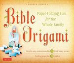 Bible Origami Kit : Paper-folding Fun for the Whole Family! - Andrew Dewar