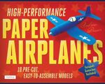 High-Performance Paper Airplanes Kit : Record-Breaking Planes That Look Great and Are Amazing to Fly! - Andrew Dewar