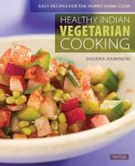 Healthy Indian Vegetarian Cookbook : Easy Recipes for the Hurry Home Cook - Shubhra Ramineni