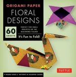 Origami Floral Designs : It's Fun to Fold! - Tuttle Editors