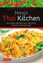 Nong's Thai Kitchen : 84 Classic Recipes That are Quick, Healthy and Delicious - Nongkran Daks