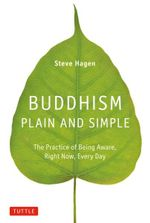 Buddhism Plain and Simple : The Practice of Being Aware, Right Now, Every Day - Steve Hagen