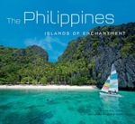Philippines : Islands of Enchantment - Alfred A. Yuson