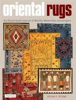 Oriental Rugs : An Illustrated Lexicon of Motifs, Materials, and Origins - Peter Stone