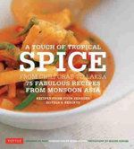 Touch of Tropical Spice : From Chili Crab to Laksa: 75 Fabulous Recipes from Monsoon Asia - Wendy Hutton