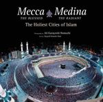 Mecca the Blessed, Medina the Radiant : The Holiest Cities of Islam - Dr Seyyed Hossein Nasr