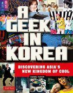 Geek in Korea - Daniel Tudor