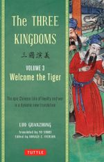The Three Kingdoms : Welcome the Tiger : A New Translation of China's Most Celebrated Classic : Volume 3 - Luo Guanzhung