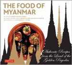 The Food of Myanmar : Authentic Recipes from the Land of the Golden Pagodas - Claudia Saw Lwin Robert