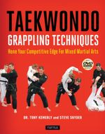 Taekwondo Grappling Techniques : Hone Your Competitive Edge for Mixed Martial Arts - Tony Kemerly