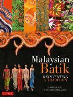 Malaysian Batik : Reinventing a Tradition - Noor Azlina Yunus