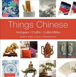 Things Chinese : Antiques, Crafts, Collectibles - Professor and Chairman Department of Geography Ronald G Knapp