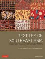 Textiles of Southeast Asia : Tradition, Trade and Transformation - Curator Department of Asian Art Robyn Maxwell