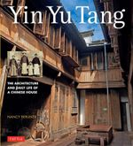 Yin Yu Tang : The Architecture and Daily Life of a Chinese House - Nancy Berliner