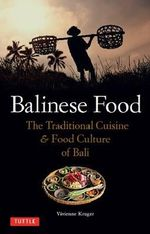 Balinese Food : The Traditional Cuisine & Food Culture of Bali - Vivienne L. Kruger