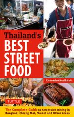 Thailand's Best Street Food : The Complete Guide to Streetside Dining in Bangkok, Chiang Mai, Phuket and Other Areas - Chawadee Nualkhair