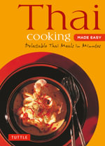 Thai Cooking Made Easy : Delectable Thai Meals in Minutes - Periplus Editors