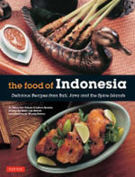 Food of Indonesia : Delicious Recipes from Bali, Java and the Spice Islands - Arsana Von Holzen