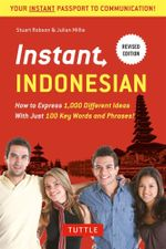 Instant Indonesian : How to Express 1,000 Different Ideas with Just 100 Key Words and Phrases! - Stuart Robson