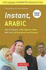 Instant Arabic : How to Express 1,000 Different Ideas with Just 100 Key Words and Phrases! - Fethi Mansouri