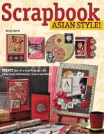 Scrapbook Asian Style! : Create One-Of-A-Kind Projects with Asian-Inspired Materials, Colors and Motifs - Kristy Harris