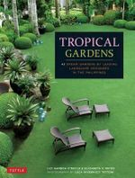 Tropical Gardens : 42 Dream Gardens by Leading Landscape Designers in the Philippines - Lily Gamboa O'Boyle