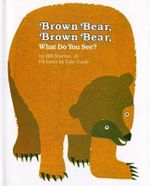 Brown Bear, Brown Bear, What Do You See? - Bill Martin Jr.