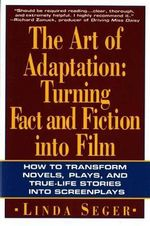The Art of Adaptation : Turning Fact and Fiction into Film - Linda Seger