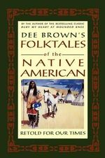 Dee Brown's Folktales of the Native American : Retold for Our Times - Dee Brown