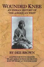 Wounded Knee : An Indian History of the American West - Dee Brown