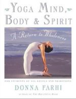 Yoga Mind, Body and Spirit : A Return to Wholeness - Donna Farhi