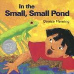 In the Small, Small Pond : 000224653 - Denise Fleming