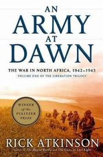 An Army at Dawn : The War in North Africa, 1942-1943 - Rick Atkinson