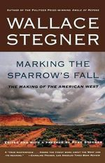 Marking the Sparrows Fall : The Making of the American West - Wallace Stegner