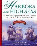 Harbors and High Seas : Map Book and Geographical Guide to the Aubrey/Maturin Novels of Patrick O'Brian - Dean King