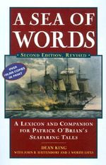 A Sea of Words : A Lexicon and Companion for Patrick O'Brian's Seafaring Tales - Dean King