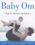 Baby Om : Yoga for Mothers and Babies - Laura Staton