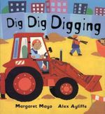 Dig Dig Digging : Books for Young Readers - Margaret Mayo