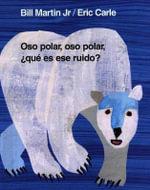 Oso Polar, Oso Polar, Que Es Ese Ruido? = Polar Bear, Polar Bear, What Do You Hear? : Brown Bear and Friends - Bill Martin, Jr.