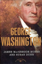 George Washington : The American Presidents Series: The 1st President, 1789-1797 - James Macgregor and Dunn, Susan Burns